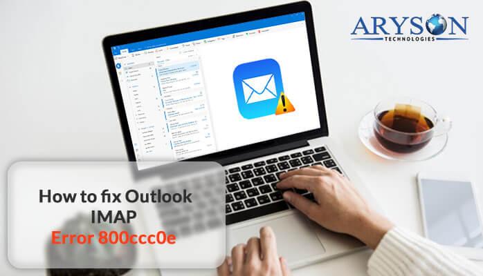 Method to Fix Outlook IMAP Error 800ccc0e - Synchronizing Folder Error